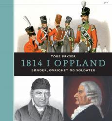 1814 i Oppland : bønder, øvrighet og soldater