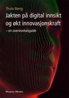 Jakten på digital innsikt og økt innovasjonskraft : en overlevelsesguide