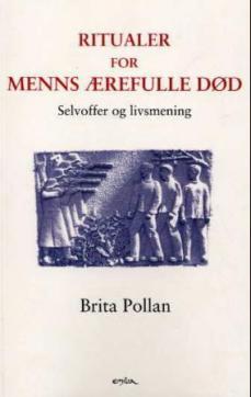 Ritualer for menns ærefulle død : selvoffer og livsmening