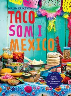 Taco som i Mexico : ekte tacos - alle oppskriftene du trenger