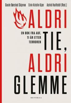 Aldri tie, aldri glemme : en bok fra AUF, ti år etter terroren