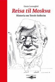Reisa til Moskva : historia om Torolv Solheim