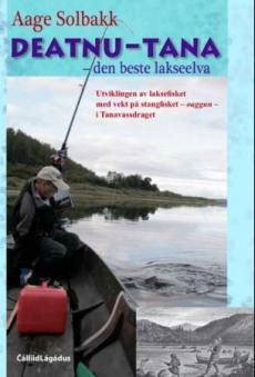 Deatnu-Tana - den beste lakseelva : utviklingen av laksefisket med vekt på stangfisket - oaggun - i Tanavassdraget : praksis, bruk og forvaltning ette