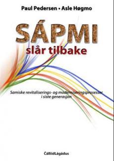 Sápmi slår tilbake : samiske revitaliserings- og moderniseringsprosesser i siste generasjon