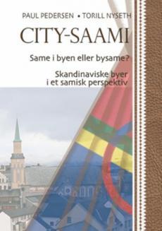 City-saami : same i byen eller bysame? Skandinaviske byer i et samisk perspektiv