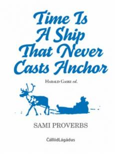 Time is a ship that never casts anchor : sami proverbs