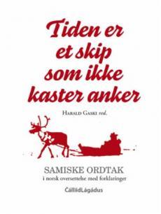 Tiden er et skip som ikke kaster anker : samiske ordtak  i norsk oversettelse med forklaringer