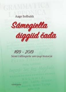 Sámegiella áiggiid čada : 1619 - 2019 : sámi čállingiela 400 jagi historjá