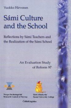 Sámi culture and the school : reflections by Sámi teachers and the realization of the Sámi school : an evaluation study of Reform 97