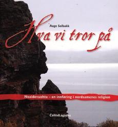 Hva vi tror på : noaidevuohta - en innføring i nordsamenes religion