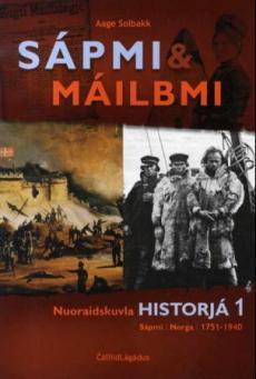 Sápmi & máilbmi : nuoraidskuvla historjá 1 : Sápmi, Norga, 1751-1940