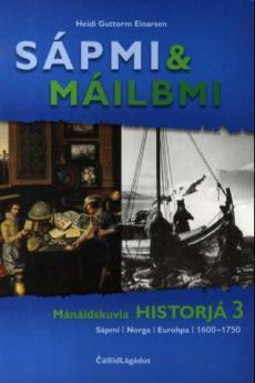 Sápmi & máilbmi : mánáidskuvla historjá 3 : Sápmi, Norga, Eurohpa, 1600-1750