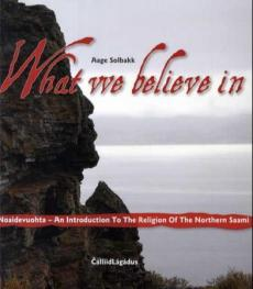 What we believe in : noaidevuohta : an introduction to the religion of the Northern Saami