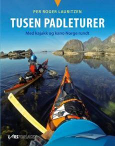 Tusen padleturer : med kajakk og kano Norge rundt