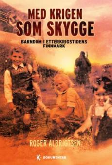 Med krigen som skygge : barndom i etterkrigstidens Finnmark