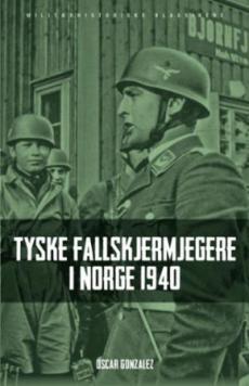 Tyske fallskjermjegere i Norge 1940 : tyske luftbårne operasjoner i Danmark og Norge, april til juni 1940