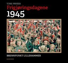 Frigjøringsdagene 1945 : brennpunkt Lillehammer