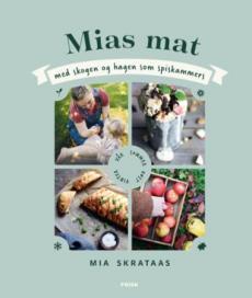 Mias mat : med skogen og hagen som spiskammers