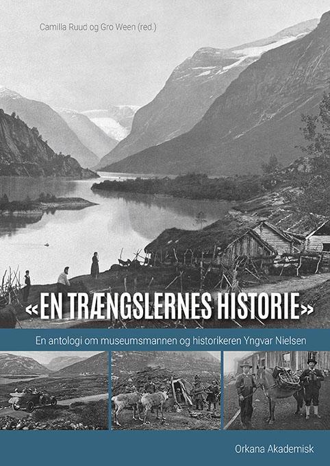 """""""En trængslernes historie"""" : en antologi om museumsmannen og historikeren Yngvar Nielsen"""