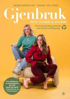 Gjenbruk med Ingrid & Ingrid : få en bærekraftig garderobe med brukte kvalitetsplagg