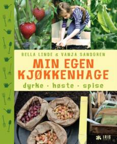 Min egen kjøkkenhage : dyrke, høste, spise